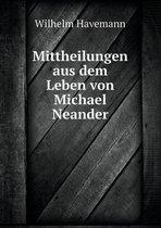 Mittheilungen Aus Dem Leben Von Michael Neander