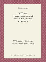 XIX Century. Illustrated Overview of the Past Century