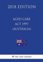 Aged Care ACT 1997 (Australia) (2018 Edition)