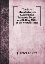 Boek cover The Iron Manufacturers Guide to the Furnaces, Forges and Rolling Mills of the United States van J Peter Lesley