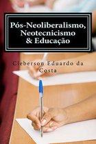 Pos-Neoliberalismo, Neotecnicismo & Educacao