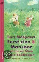 Boek cover Eerst Zien & Mansoor, Of Hoe We Stina Bijna Doodkregen van Bart Moeyaert