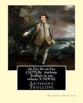 An Eye for an Eye (1879), By Anthony Trollope in one volume A NOVEL