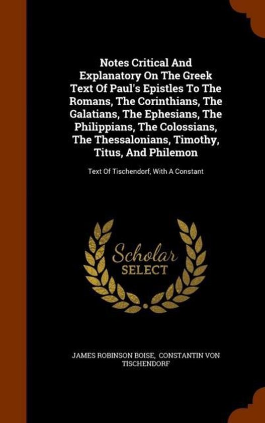 Boek cover Notes Critical and Explanatory on the Greek Text of Pauls Epistles to the Romans, the Corinthians, the Galatians, the Ephesians, the Philippians, the Colossians, the Thessalonians, Timothy, Titus, and Philemon van James Robinson Boise (Hardcover)