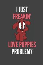I Just Freakin' Love Puppies