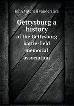 Gettysburg a History of the Gettysburg Battle-Field Memorial Association
