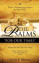 Praise, Thanksgiving, Wisdom And More With... THE PSALMS FOR OUR TIMES Songs Now We Too Can Sing!