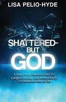Shattered But-God