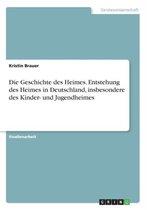 Die Geschichte des Heimes. Entstehung des Heimes in Deutschland, insbesondere des Kinder- und Jugendheimes