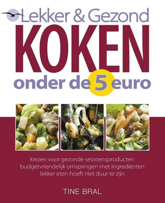 Lekker & Gezond Koken Onder De 5 Euro - Tine Bral |