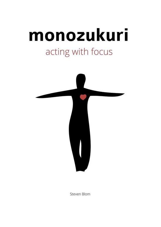 Monozukuri acting with focus - Steven Blom  