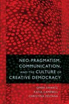 Neo-Pragmatism, Communication, and the Culture of Creative Democracy