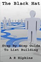 The Black Hat Step by Step Guide to List Building