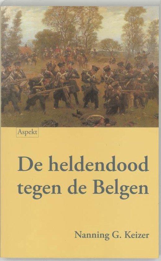 De heldendood tegen de Belgen - N.G. Keizer |