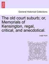 The Old Court Suburb; Or, Memorials of Kensington, Regal, Critical, and Anecdotical, Vol. I