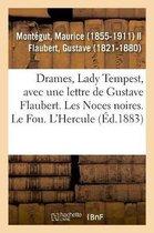 Drames, Lady Tempest, Avec Une Lettre de Gustave Flaubert. Les Noces Noires. Le Fou. l'Hercule
