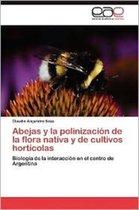 Abejas y La Polinizacion de La Flora Nativa y de Cultivos Horticolas