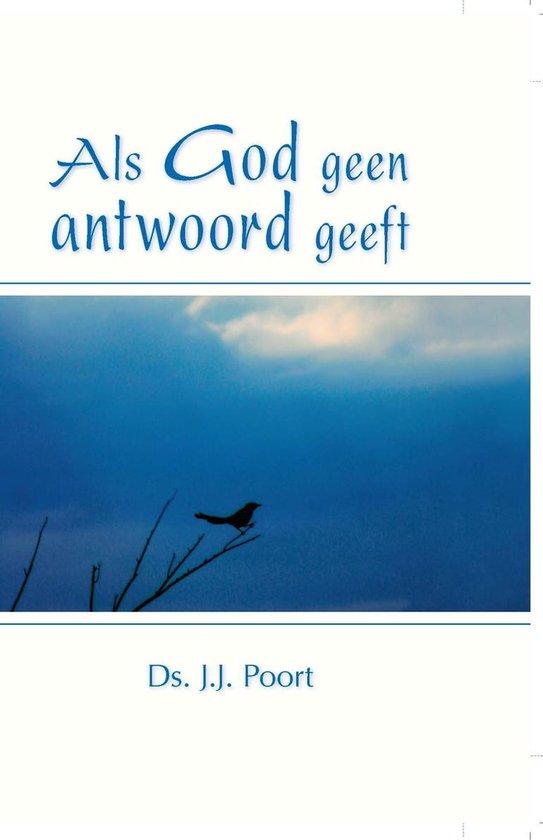 Als God geen antwoord geeft - J.J. Poort |