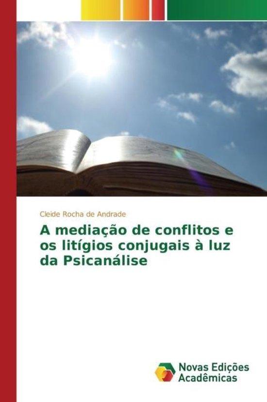 A Mediacao de Conflitos E OS Litigios Conjugais a Luz Da Psicanalise