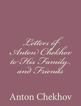 Letters of Anton Chekhov to His Family and Friends