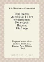 Emperor Alexander I and His Associates. Volume Two. Edition 1845