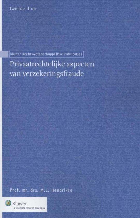 Privaatrechtelijke aspecten van verzekeringsfraude - M.L. Hendrikse |