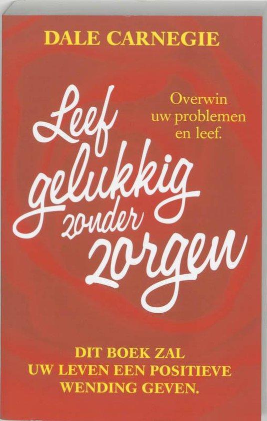 Boek cover Leef Gelukkig Zonder Zorgen van Dale Carnegie (Paperback)