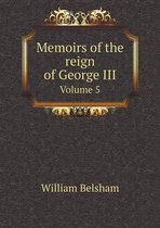 Memoirs of the Reign of George III Volume 5