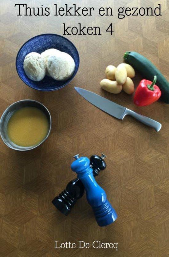 Thuis lekker en gezond koken 4 - Lotte de Clercq |