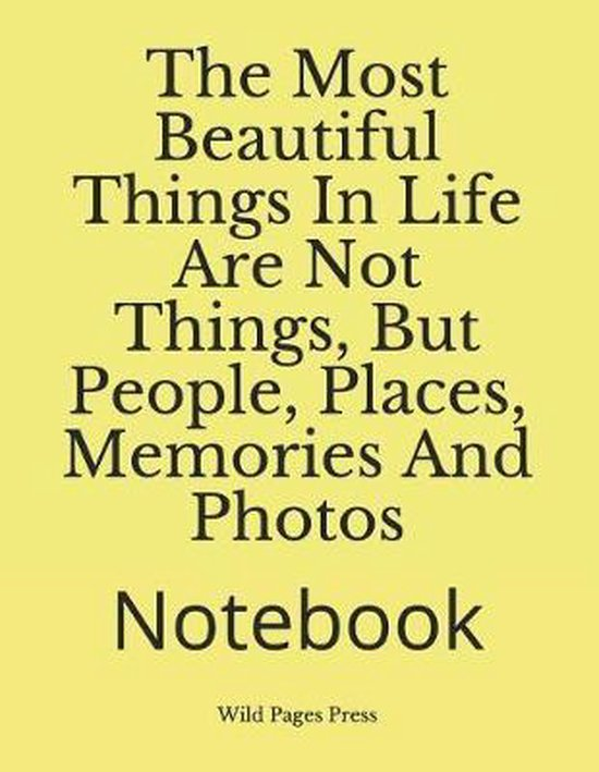 The Most Beautiful Things in Life Are Not Things, But People, Places, Memories and Photos