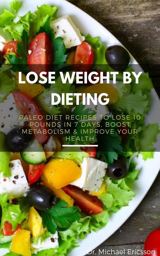Omslag van Lose Weight By Dieting: Paleo Diet Recipes to Lose 10 Pounds in 7 Days, Boost Metabolism & Improve Your Health