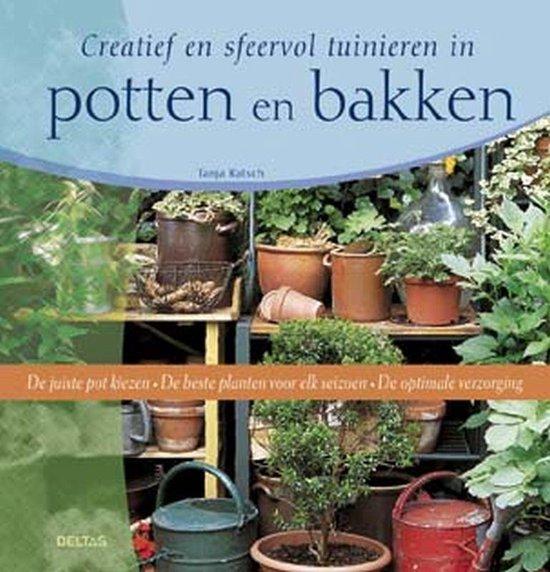 Creatief En Sfeervol Tuinieren In Potten En Bakken - Tanja Ratsch  