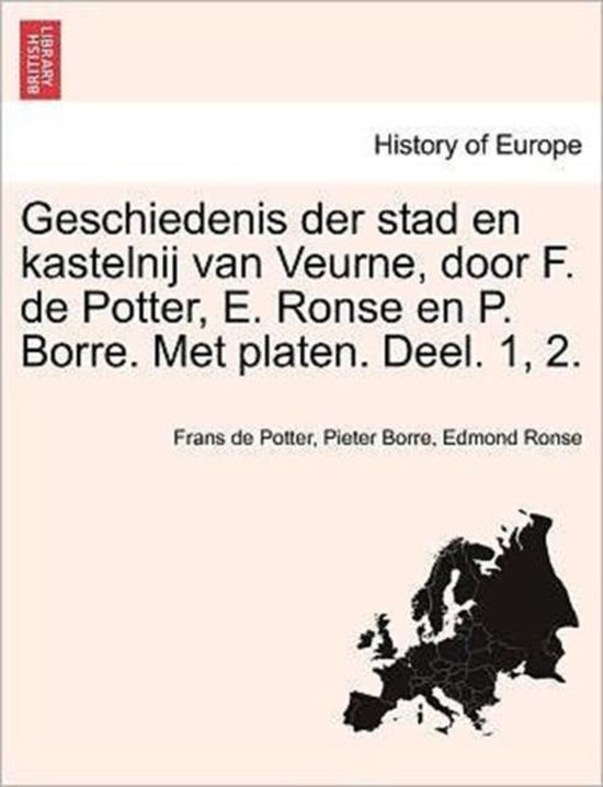 Geschiedenis der stad en kastelnij van veurne, door f. de potter, e. ronse en p. borre. met platen. deel. 1, 2. - Frans De Potter |