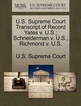 U.S. Supreme Court Transcript of Record Yates V. U.S.; Schneiderman V. U.S.; Richmond V. U.S.