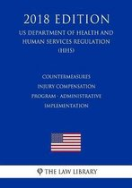 Countermeasures Injury Compensation Program - Administrative Implementation (Us Department of Health and Human Services Regulation) (Hhs) (2018 Edition)