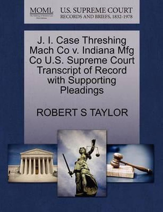 J. I. Case Threshing Mach Co V. Indiana Mfg Co U.S. Supreme Court Transcript of Record with Supporting Pleadings