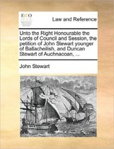 Unto the Right Honourable the Lords of Council and Session, the Petition of John Stewart Younger of Ballacheilish, and Duncan Stewart of Auchnacoan, ...