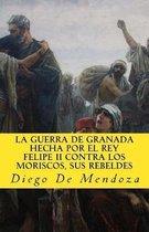 La Guerra de Granada Hecha Por El Rey Felipe II Contra Los Moriscos, Sus Rebelde