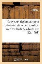 Nouveaux reglemens pour l'administration de la justice, avec les tarifs des droits dus