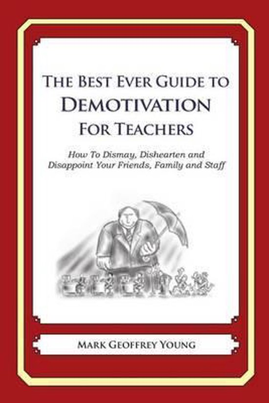 The Best Ever Guide to Demotivation for Teachers