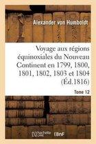 Voyage aux regions equinoxiales du Nouveau Continent fait en 1799, 1800, 1801, 1802, 1803 Tome 12