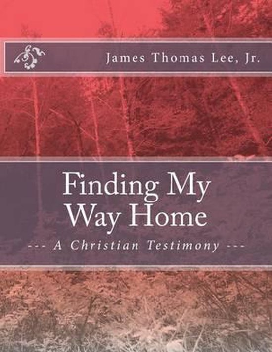 Boek cover Finding My Way Home van Mr James Thomas Lee Jr (Paperback)