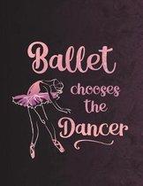 Ballet Chooses the Dancer - Notebook for Dancers