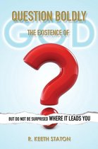 Question Boldly the Existence of God