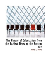 The History of Colonization from the Earliest Times to the Present Day