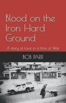 Blood on the Iron Hard Ground