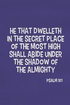 He That Dwelleth in the Secret Place of the Most High Shall Abide Under the Shadow of the Almighty - Psalm 91