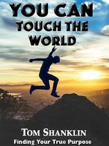 You Can Touch the World: Finding Your True Purpose