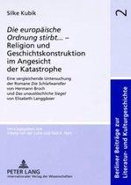 die Europaeische Ordnung Stirbt ... - Religion Und Geschichtskonstruktion Im Angesicht Der Katastrophe