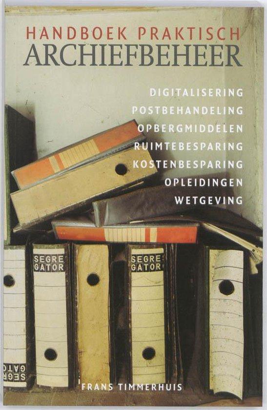Handboek praktisch archiefbeheer - Frans Timmerhuis |